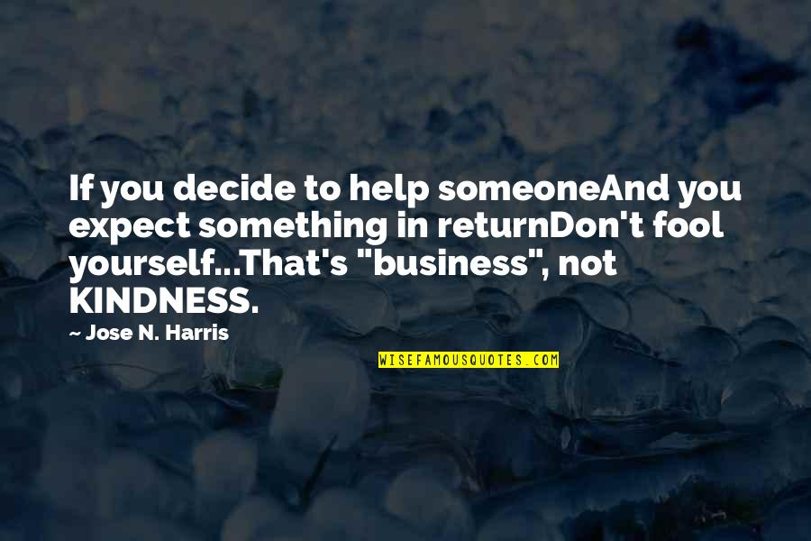 Don't Expect Too Much Quotes By Jose N. Harris: If you decide to help someoneAnd you expect