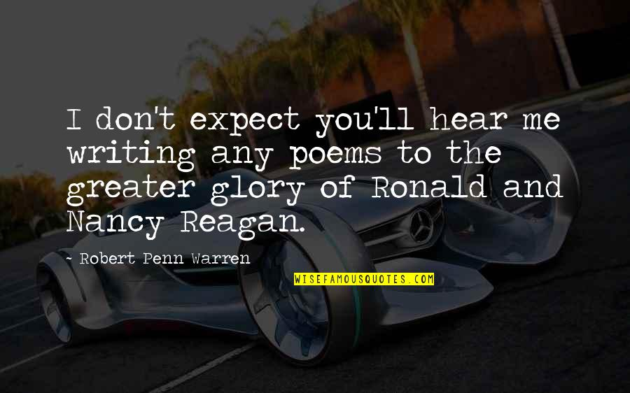 Don't Expect Too Much Quotes By Robert Penn Warren: I don't expect you'll hear me writing any
