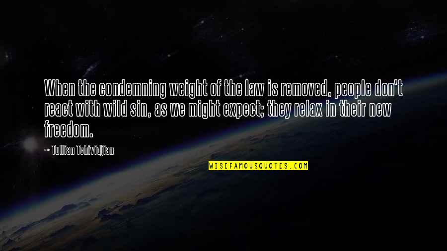 Don't Expect Too Much Quotes By Tullian Tchividjian: When the condemning weight of the law is