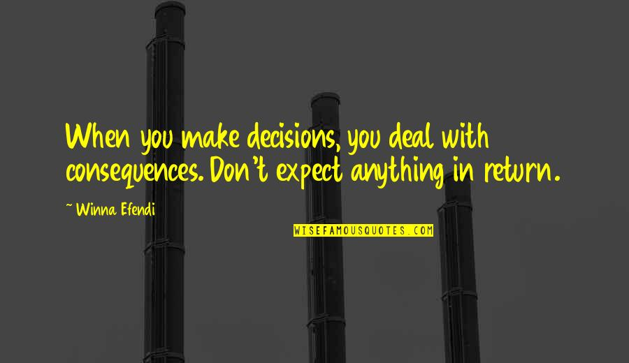 Don't Expect Too Much Quotes By Winna Efendi: When you make decisions, you deal with consequences.