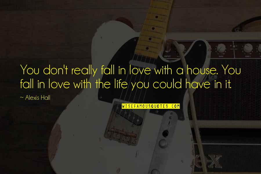 Don't Fall In Love Quotes By Alexis Hall: You don't really fall in love with a