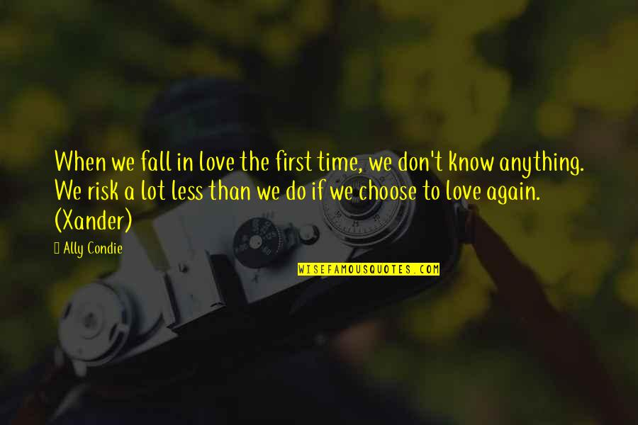 Don't Fall In Love Quotes By Ally Condie: When we fall in love the first time,
