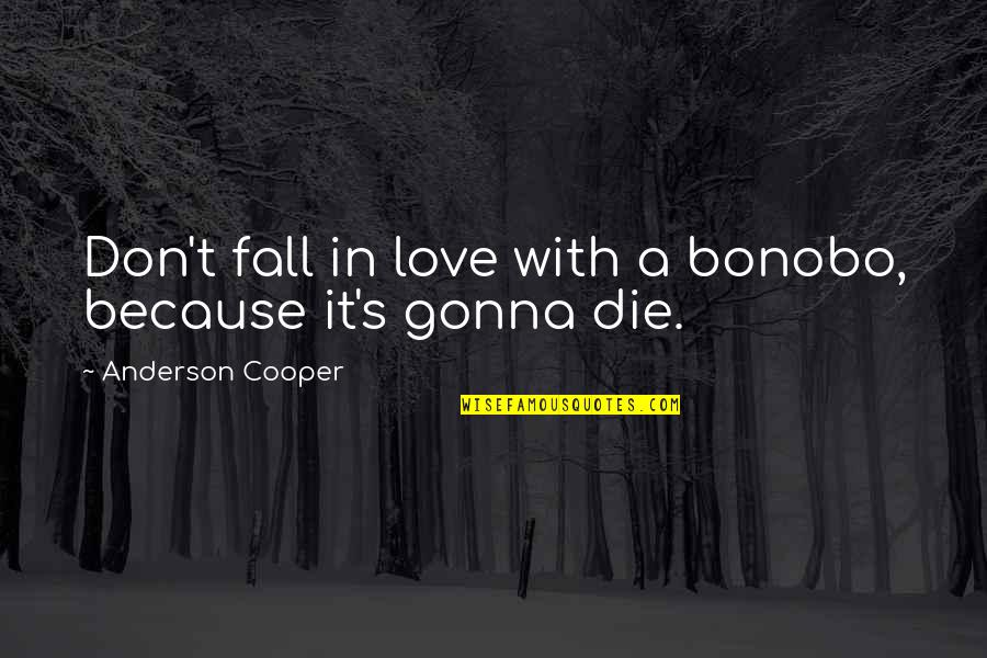Don't Fall In Love Quotes By Anderson Cooper: Don't fall in love with a bonobo, because