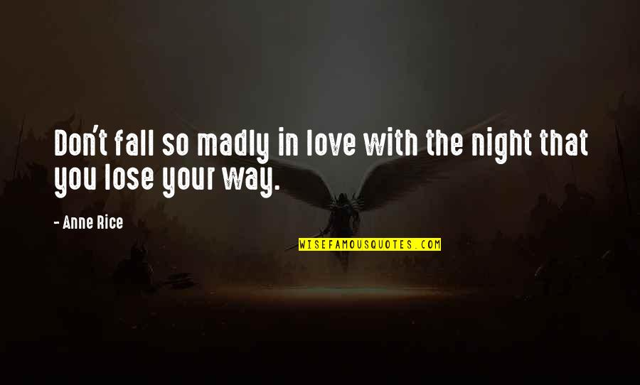 Don't Fall In Love Quotes By Anne Rice: Don't fall so madly in love with the
