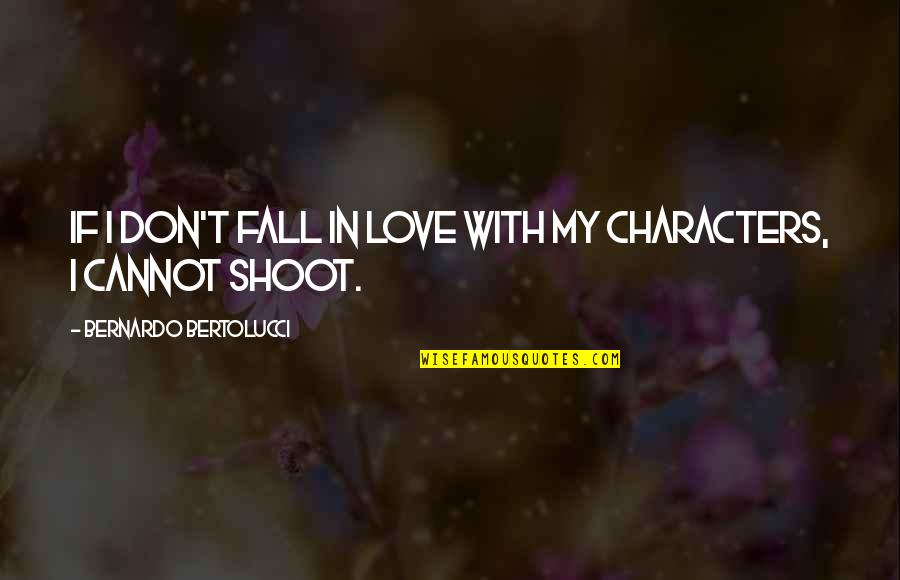 Don't Fall In Love Quotes By Bernardo Bertolucci: If I don't fall in love with my