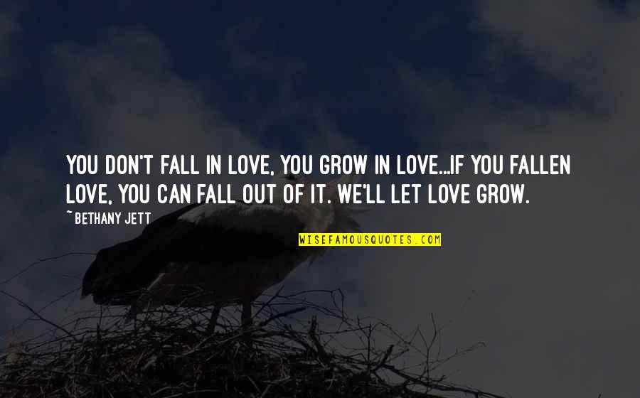 Don't Fall In Love Quotes By Bethany Jett: You don't fall in love, you grow in