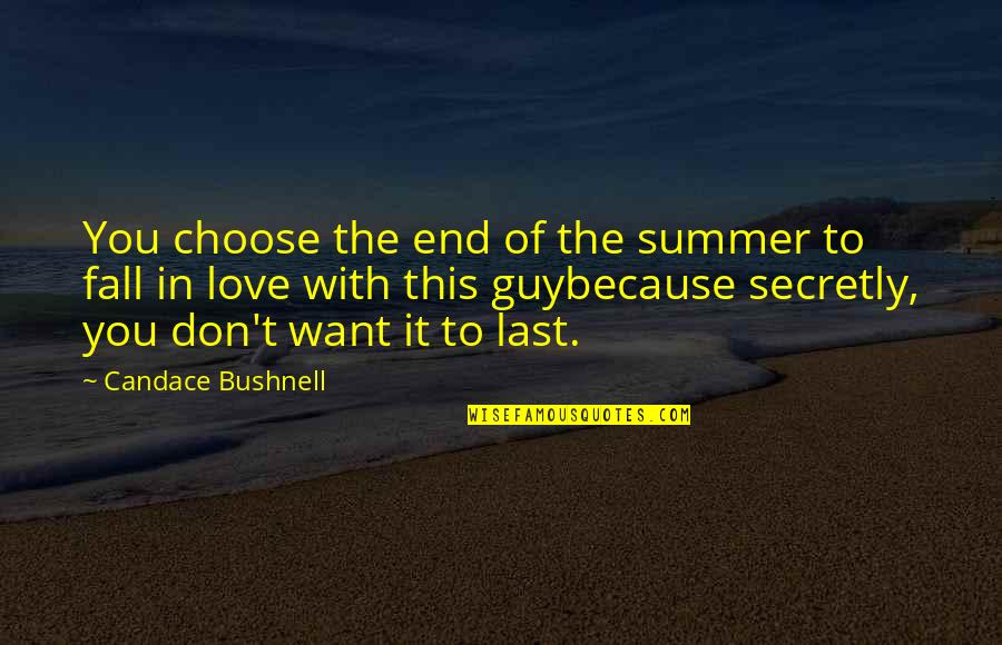 Don't Fall In Love Quotes By Candace Bushnell: You choose the end of the summer to