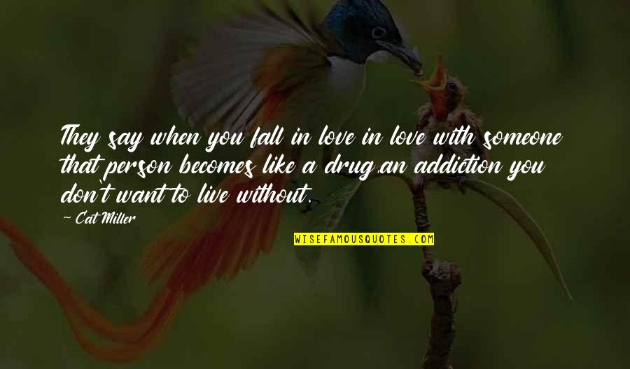 Don't Fall In Love Quotes By Cat Miller: They say when you fall in love in