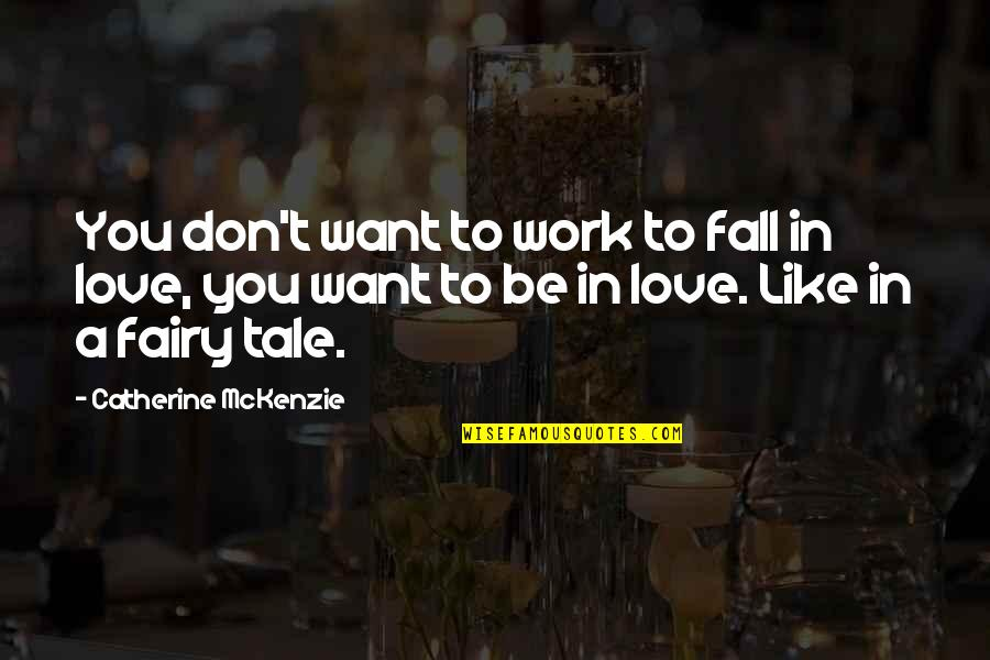 Don't Fall In Love Quotes By Catherine McKenzie: You don't want to work to fall in