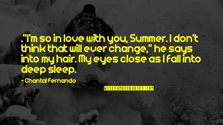 "Don't Fall In Love Quotes By Chantal Fernando: .""I'm so in love with you, Summer. I"