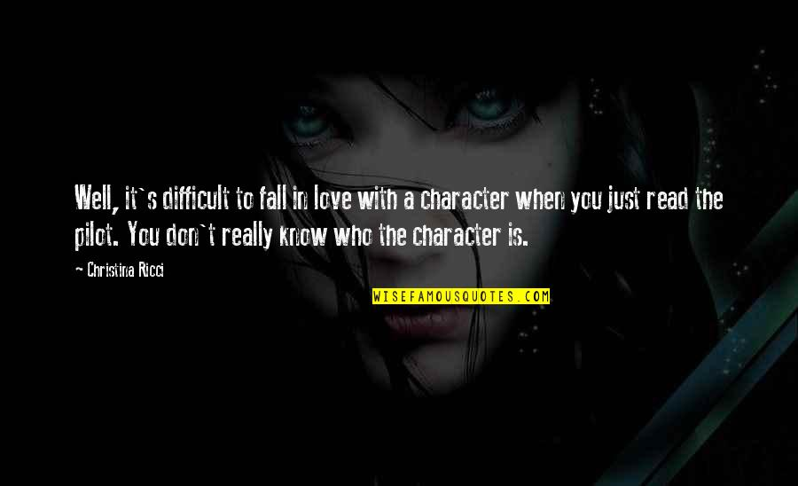 Don't Fall In Love Quotes By Christina Ricci: Well, it's difficult to fall in love with