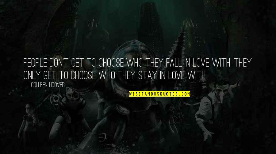 Don't Fall In Love Quotes By Colleen Hoover: People don't get to choose who they fall