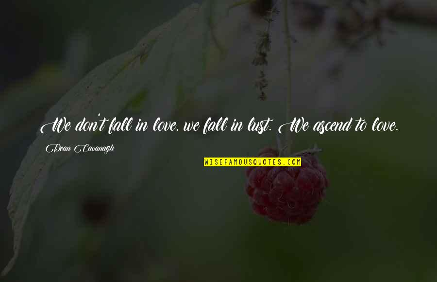 Don't Fall In Love Quotes By Dean Cavanagh: We don't fall in love, we fall in
