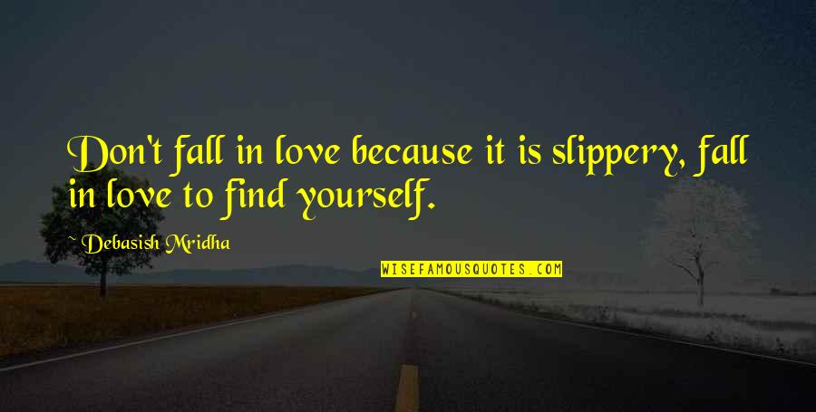 Don't Fall In Love Quotes By Debasish Mridha: Don't fall in love because it is slippery,