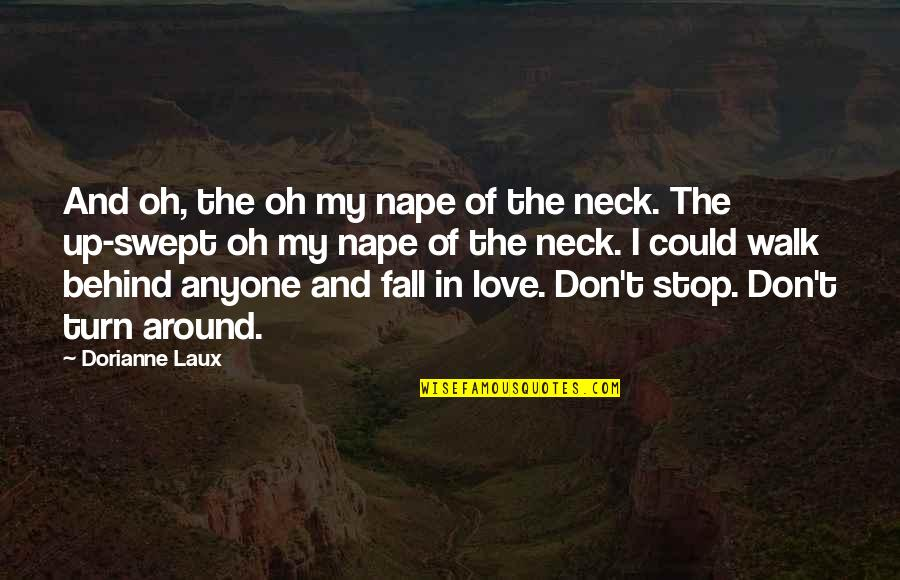 Don't Fall In Love Quotes By Dorianne Laux: And oh, the oh my nape of the