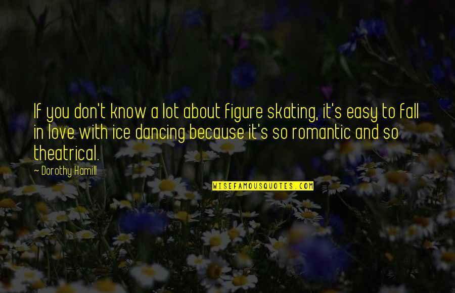 Don't Fall In Love Quotes By Dorothy Hamill: If you don't know a lot about figure