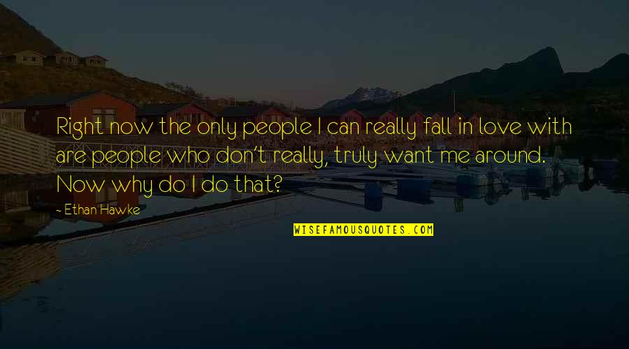 Don't Fall In Love Quotes By Ethan Hawke: Right now the only people I can really