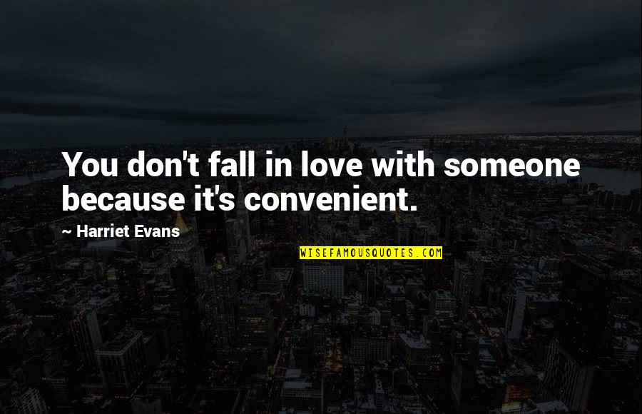 Don't Fall In Love Quotes By Harriet Evans: You don't fall in love with someone because