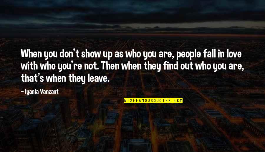 Don't Fall In Love Quotes By Iyanla Vanzant: When you don't show up as who you