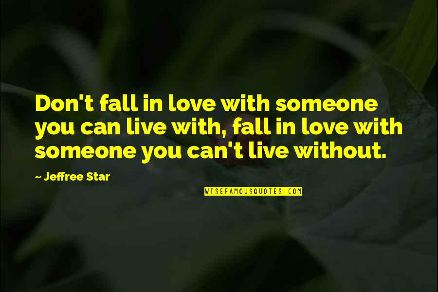 Don't Fall In Love Quotes By Jeffree Star: Don't fall in love with someone you can