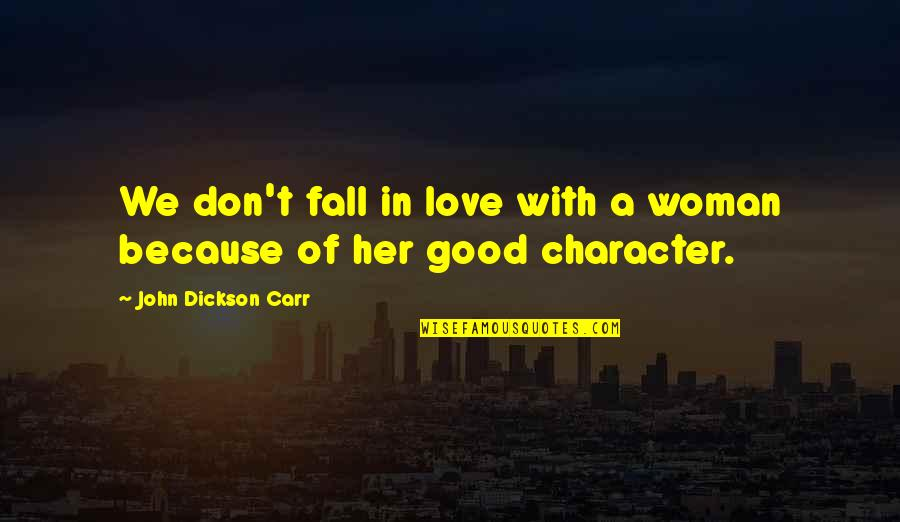 Don't Fall In Love Quotes By John Dickson Carr: We don't fall in love with a woman