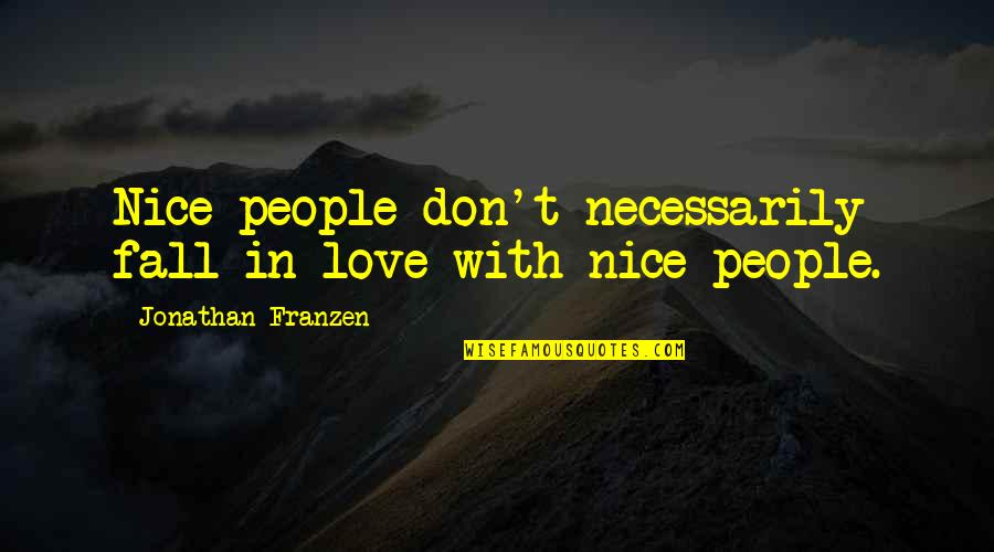 Don't Fall In Love Quotes By Jonathan Franzen: Nice people don't necessarily fall in love with