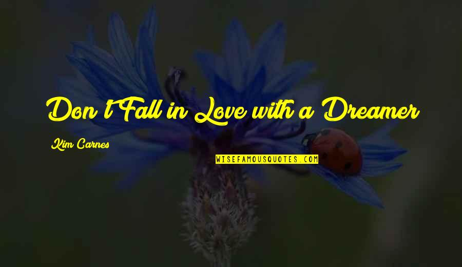 Don't Fall In Love Quotes By Kim Carnes: Don't Fall in Love with a Dreamer