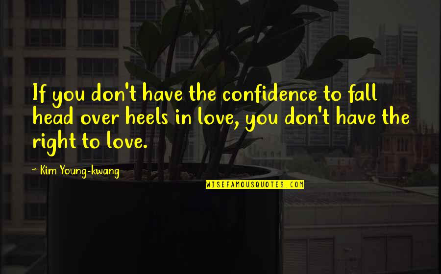 Don't Fall In Love Quotes By Kim Young-kwang: If you don't have the confidence to fall