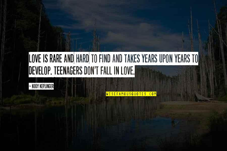 Don't Fall In Love Quotes By Kody Keplinger: Love is rare and hard to find and