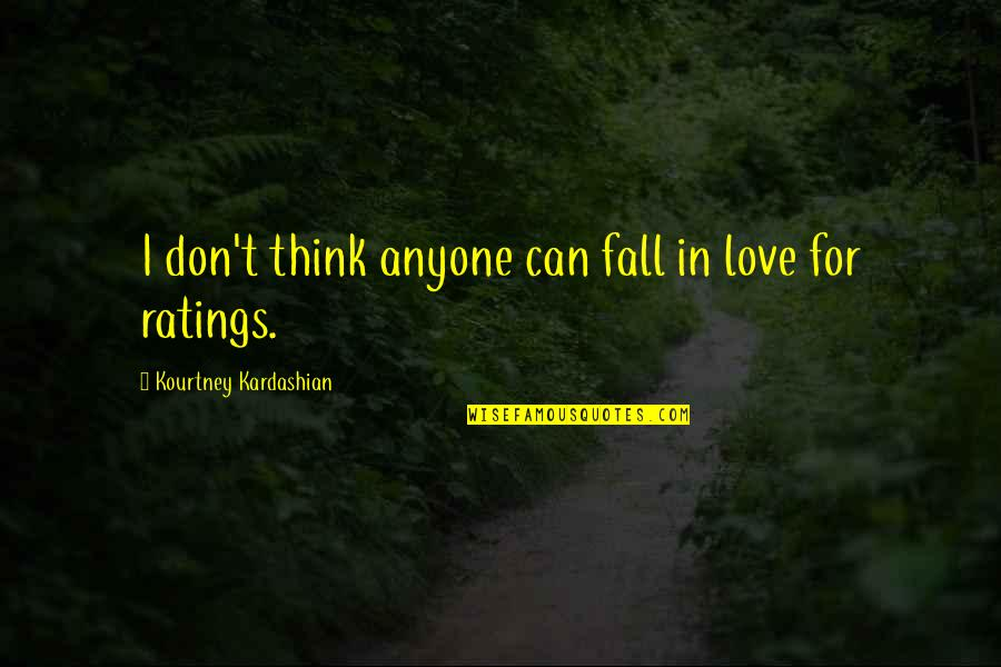 Don't Fall In Love Quotes By Kourtney Kardashian: I don't think anyone can fall in love