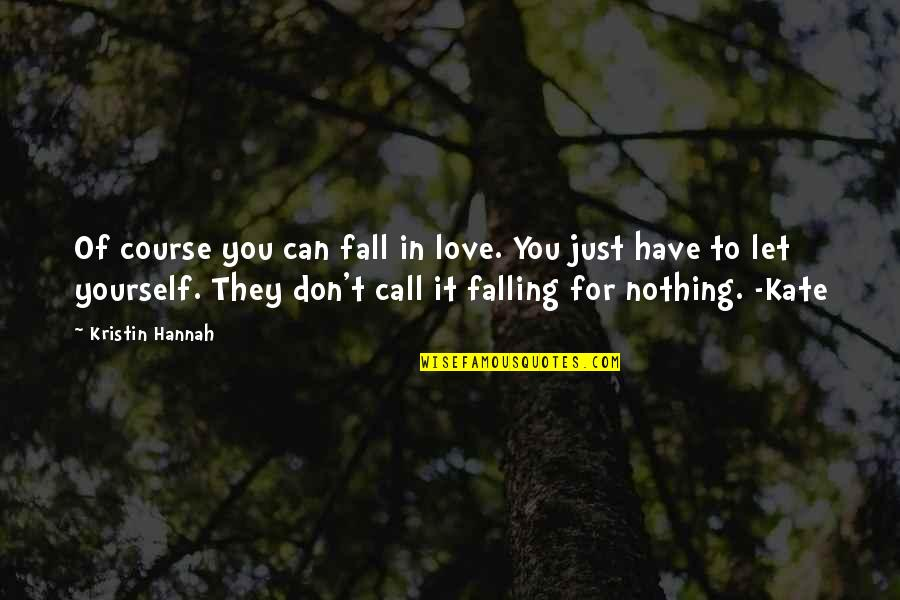 Don't Fall In Love Quotes By Kristin Hannah: Of course you can fall in love. You
