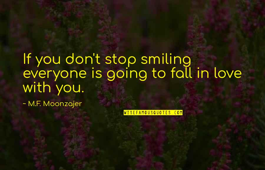 Don't Fall In Love Quotes By M.F. Moonzajer: If you don't stop smiling everyone is going