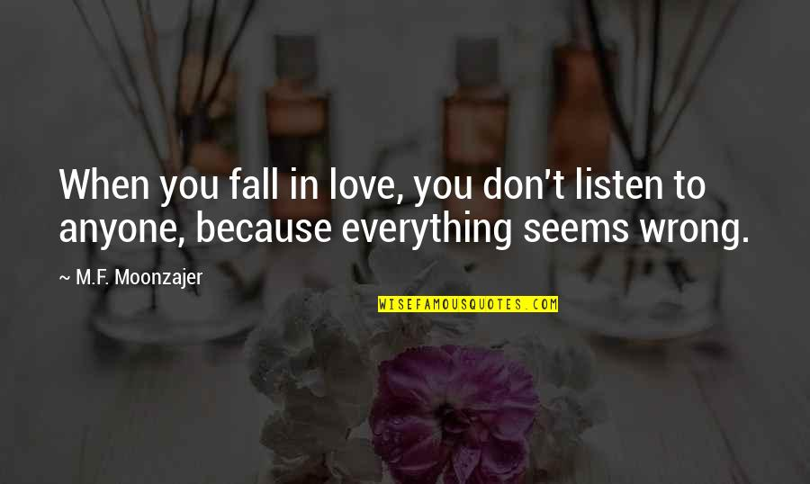 Don't Fall In Love Quotes By M.F. Moonzajer: When you fall in love, you don't listen