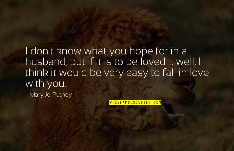 Don't Fall In Love Quotes By Mary Jo Putney: I don't know what you hope for in