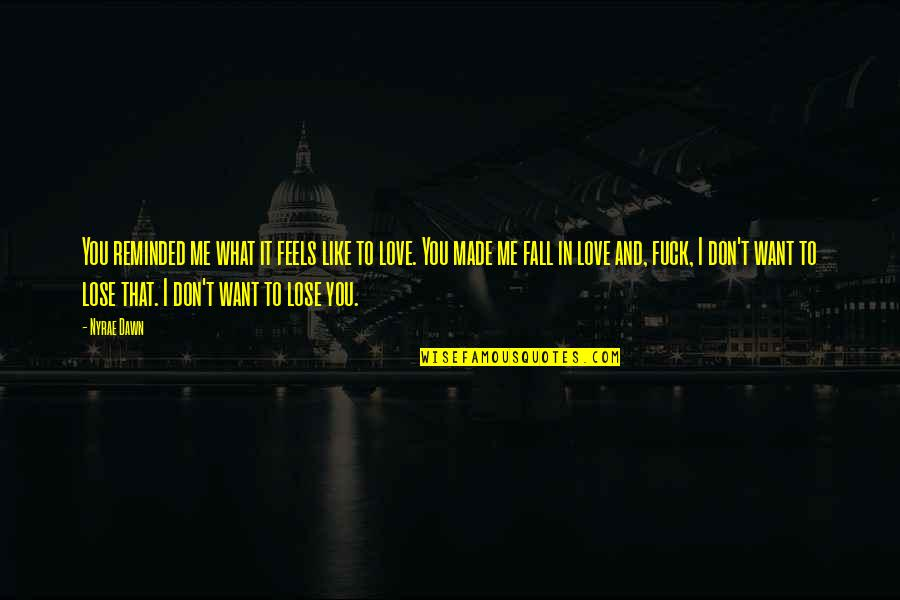 Don't Fall In Love Quotes By Nyrae Dawn: You reminded me what it feels like to