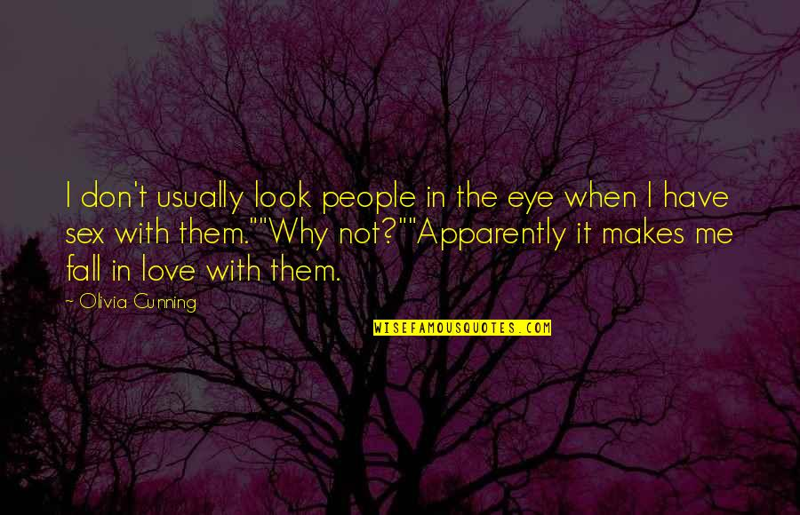 Don't Fall In Love Quotes By Olivia Cunning: I don't usually look people in the eye
