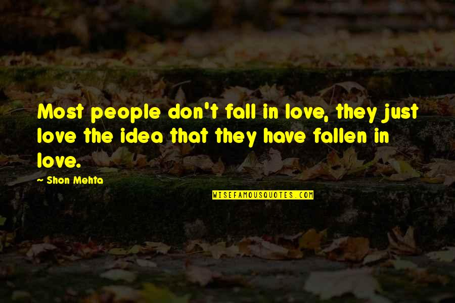 Don't Fall In Love Quotes By Shon Mehta: Most people don't fall in love, they just