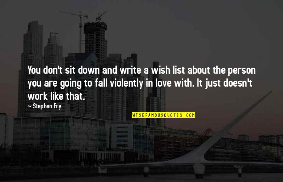 Don't Fall In Love Quotes By Stephen Fry: You don't sit down and write a wish