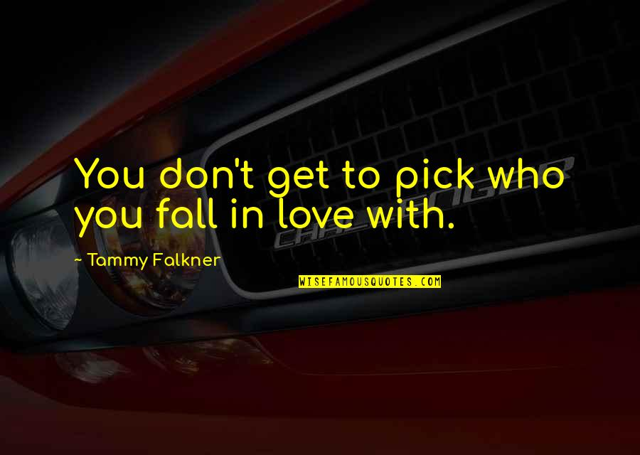 Don't Fall In Love Quotes By Tammy Falkner: You don't get to pick who you fall