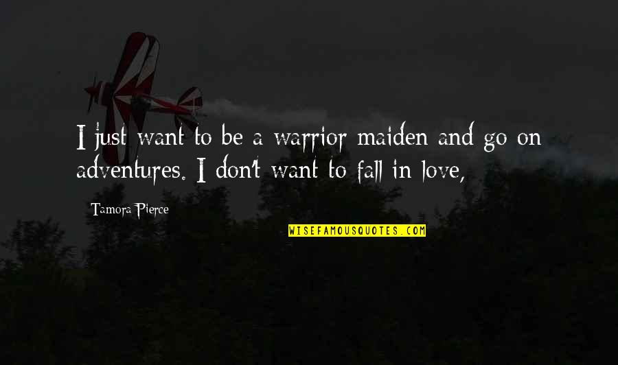 Don't Fall In Love Quotes By Tamora Pierce: I just want to be a warrior maiden