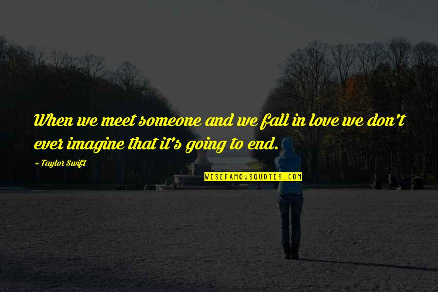 Don't Fall In Love Quotes By Taylor Swift: When we meet someone and we fall in
