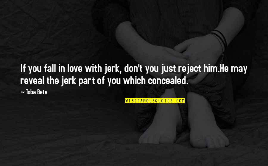 Don't Fall In Love Quotes By Toba Beta: If you fall in love with jerk, don't
