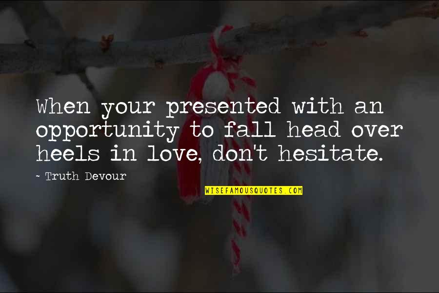 Don't Fall In Love Quotes By Truth Devour: When your presented with an opportunity to fall