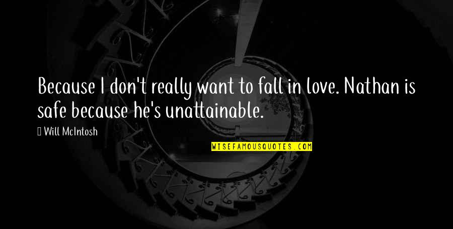 Don't Fall In Love Quotes By Will McIntosh: Because I don't really want to fall in