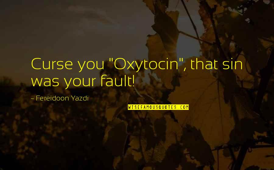 """Don't Fall In Love When You're Lonely Quotes By Fereidoon Yazdi: Curse you """"Oxytocin"""", that sin was your fault!"""