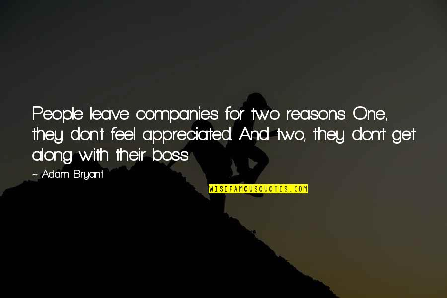 Don't Feel Appreciated Quotes By Adam Bryant: People leave companies for two reasons. One, they