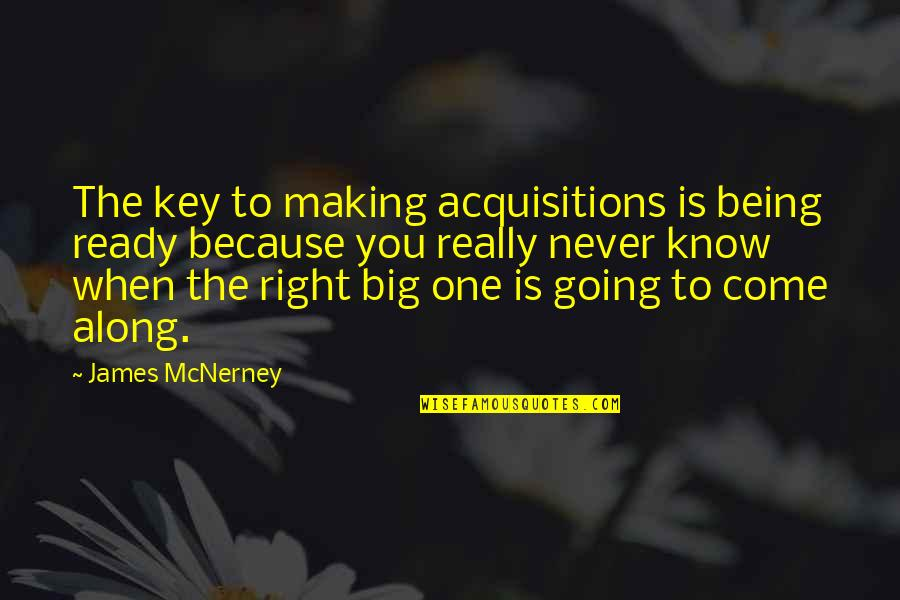 Don't Fight Other People's Battles Quotes By James McNerney: The key to making acquisitions is being ready