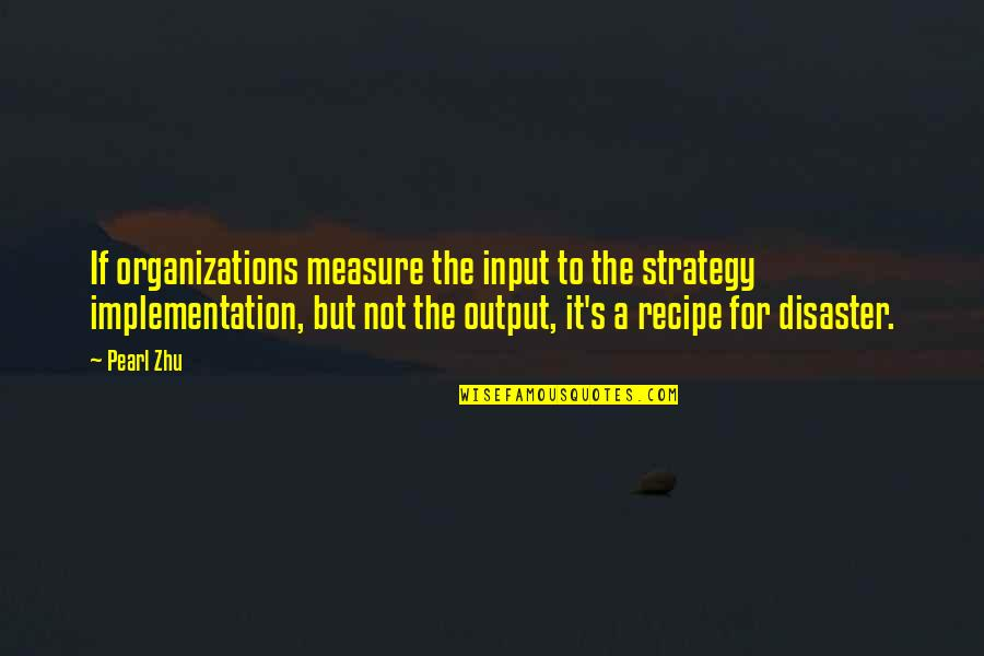 Don't Fight Other People's Battles Quotes By Pearl Zhu: If organizations measure the input to the strategy