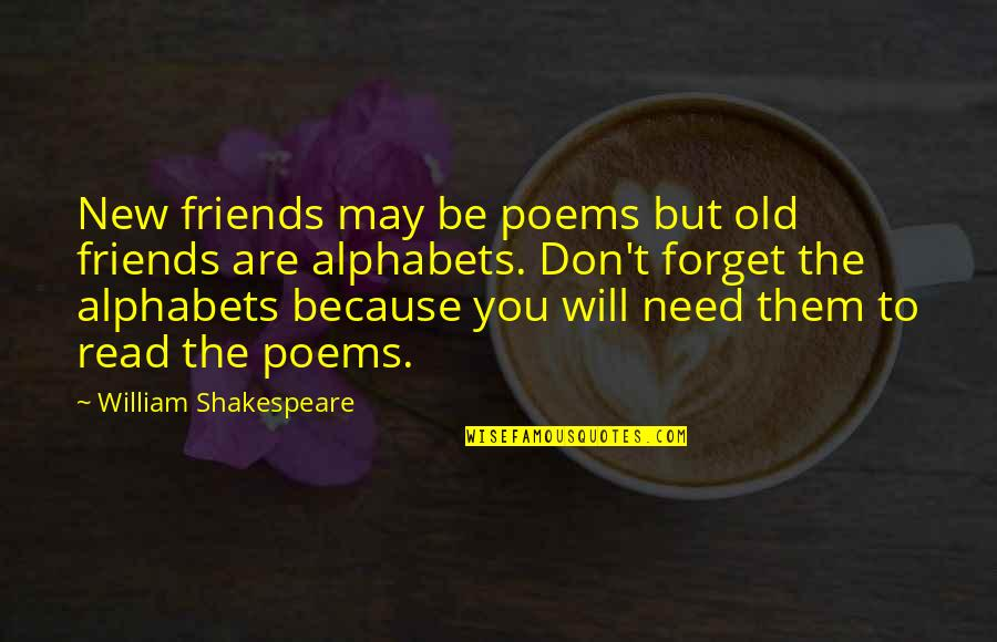 Don't Forget Friends Quotes By William Shakespeare: New friends may be poems but old friends