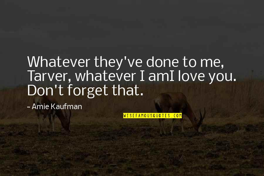 Don't Forget I Love You Quotes By Amie Kaufman: Whatever they've done to me, Tarver, whatever I